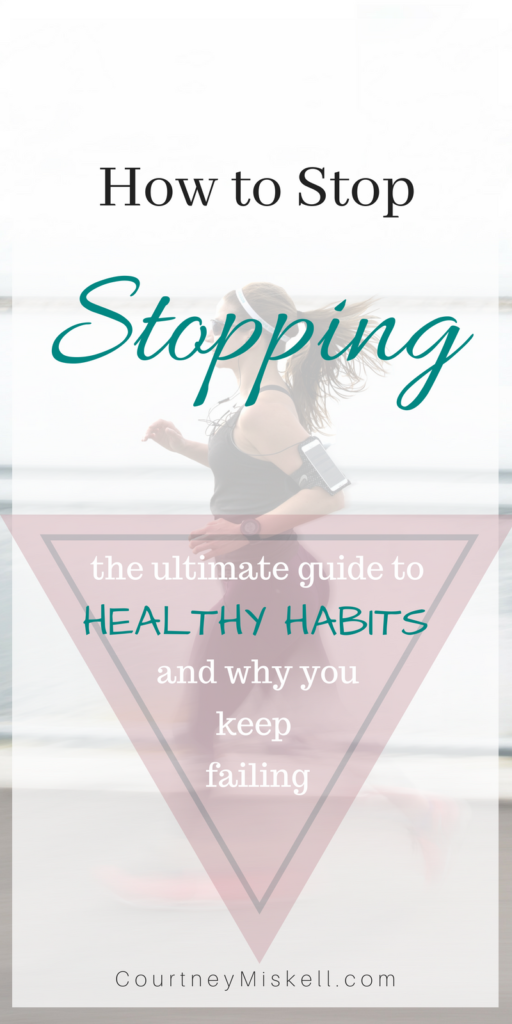 How to Stop Stopping, Get in Shape, Form Healthy Habits Once and For All